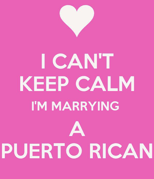 I CAN'T KEEP CALM I'M MARRYING  A PUERTO RICAN