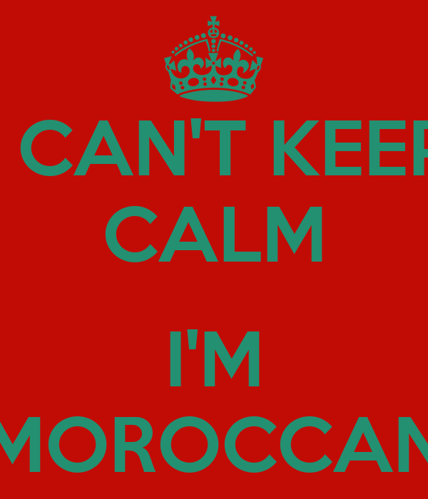 I CAN'T KEEP CALM  I'M MOROCCAN