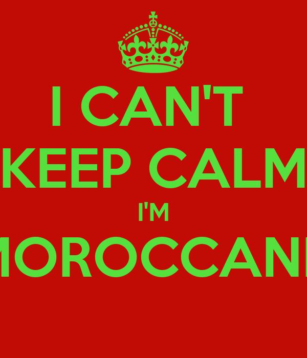 I CAN'T  KEEP CALM I'M MOROCCANN