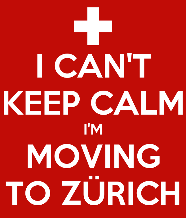 I CAN'T KEEP CALM I'M MOVING TO ZÜRICH