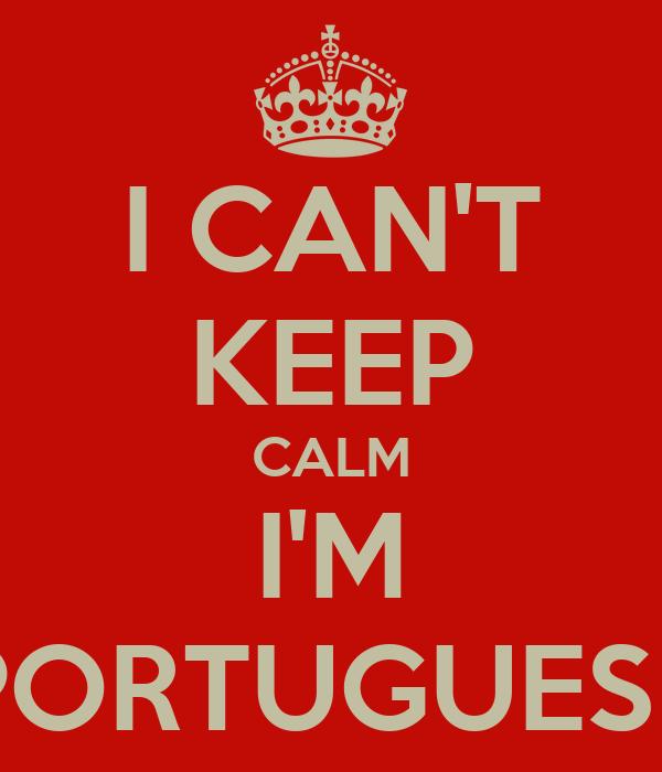 I CAN'T KEEP CALM I'M PORTUGUESE