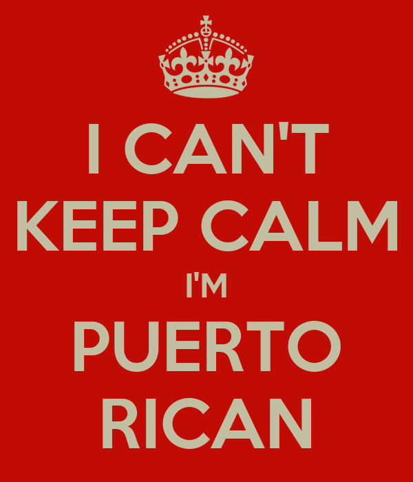 I CAN'T KEEP CALM I'M PUERTO RICAN