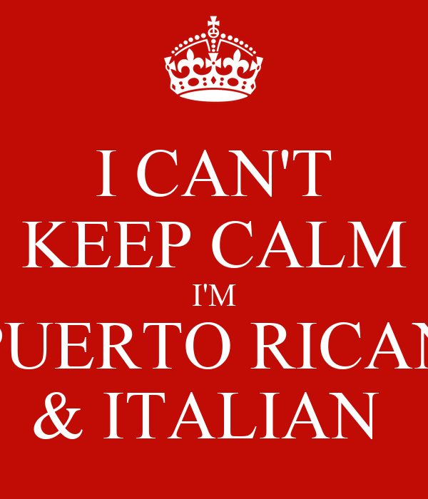 I CAN'T KEEP CALM I'M PUERTO RICAN & ITALIAN