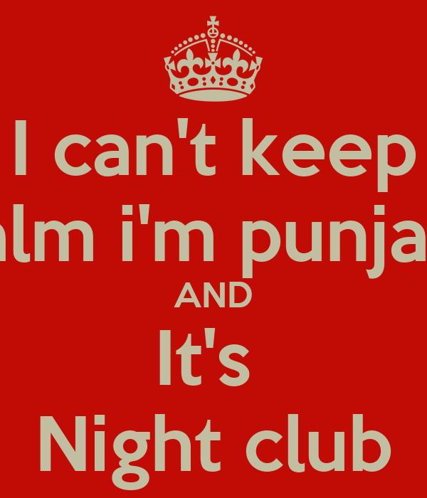 I can't keep Calm i'm punjabi  AND It's  Night club