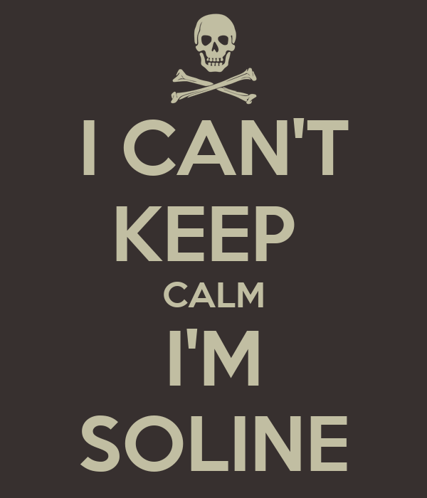 I CAN'T KEEP  CALM I'M SOLINE