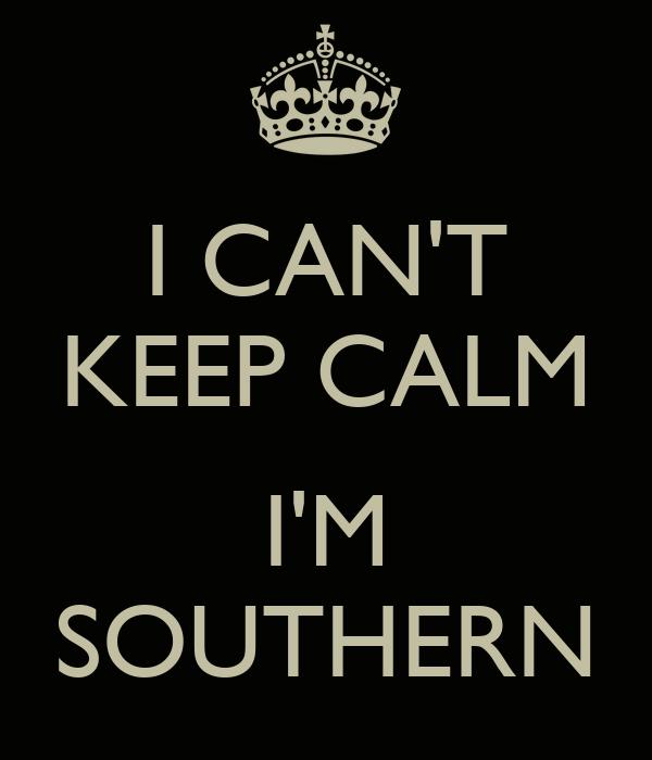 I CAN'T KEEP CALM  I'M SOUTHERN