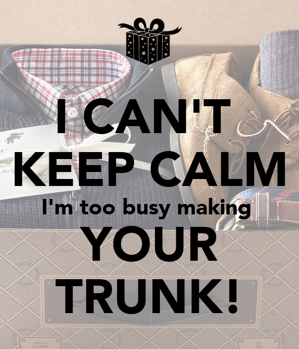 I CAN'T  KEEP CALM I'm too busy making  YOUR TRUNK!