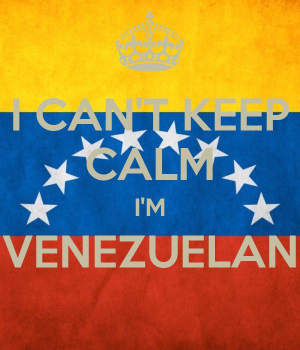 I CAN'T KEEP CALM I'M VENEZUELAN