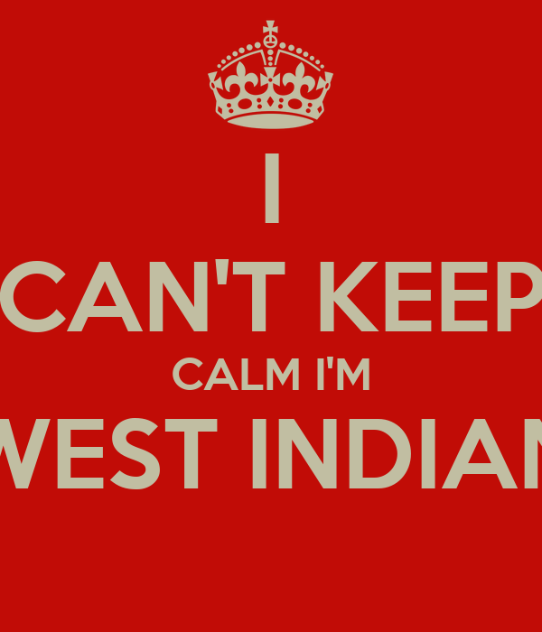 I CAN'T KEEP CALM I'M WEST INDIAN