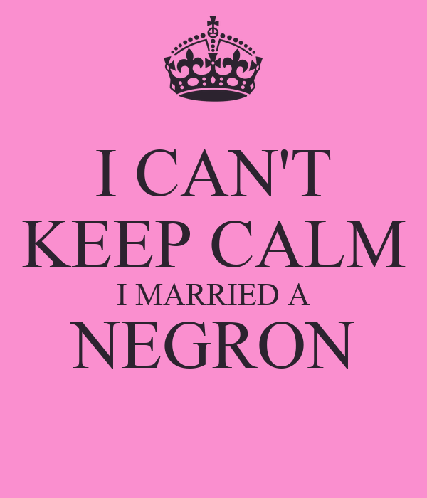 I CAN'T KEEP CALM I MARRIED A NEGRON