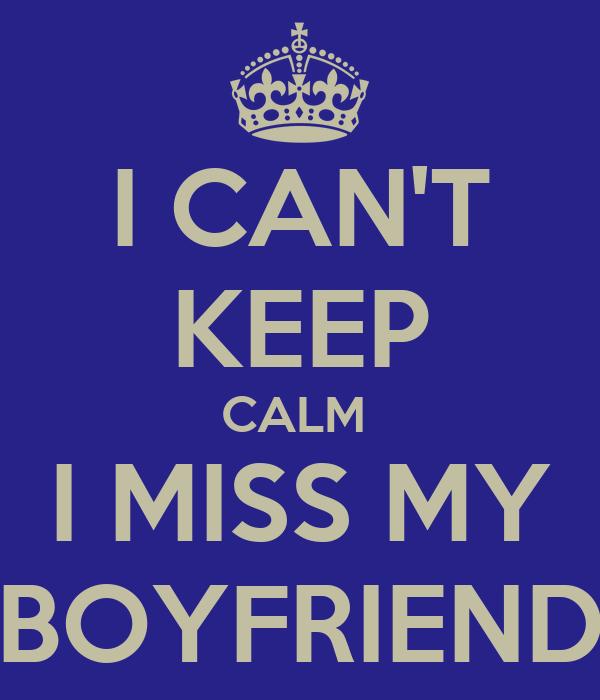 I CAN'T KEEP CALM  I MISS MY BOYFRIEND