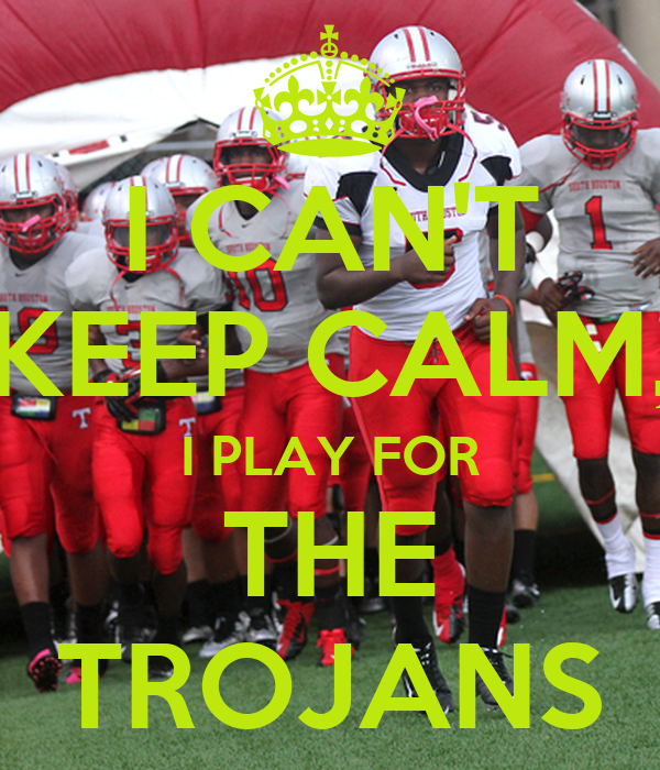 I CAN'T KEEP CALM, I PLAY FOR THE TROJANS