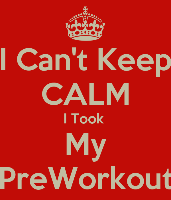 I Can't Keep CALM I Took  My PreWorkout
