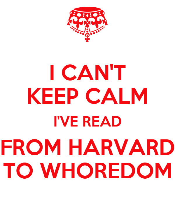 I CAN'T KEEP CALM I'VE READ FROM HARVARD TO WHOREDOM
