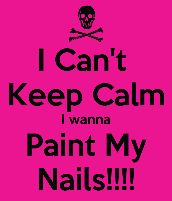 I Can't  Keep Calm I wanna Paint My Nails!!!!