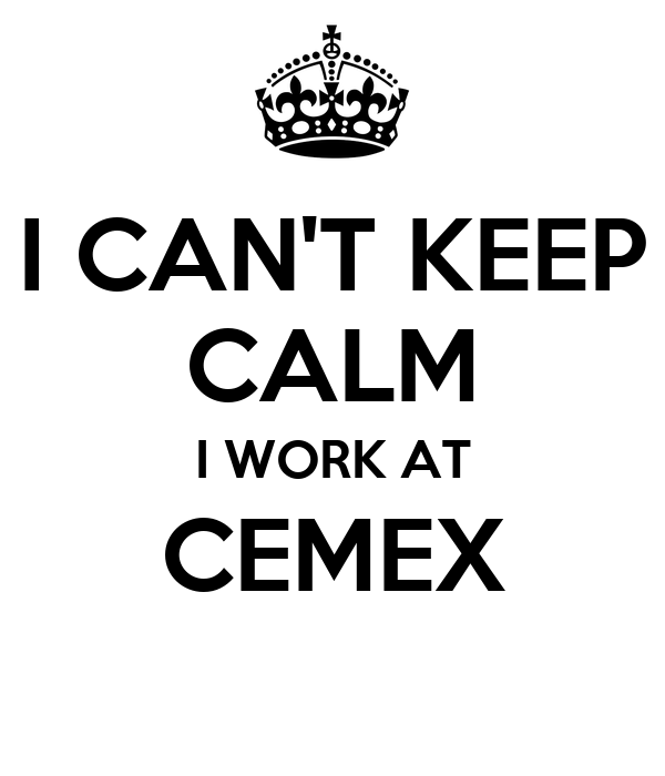 I CAN'T KEEP CALM I WORK AT CEMEX