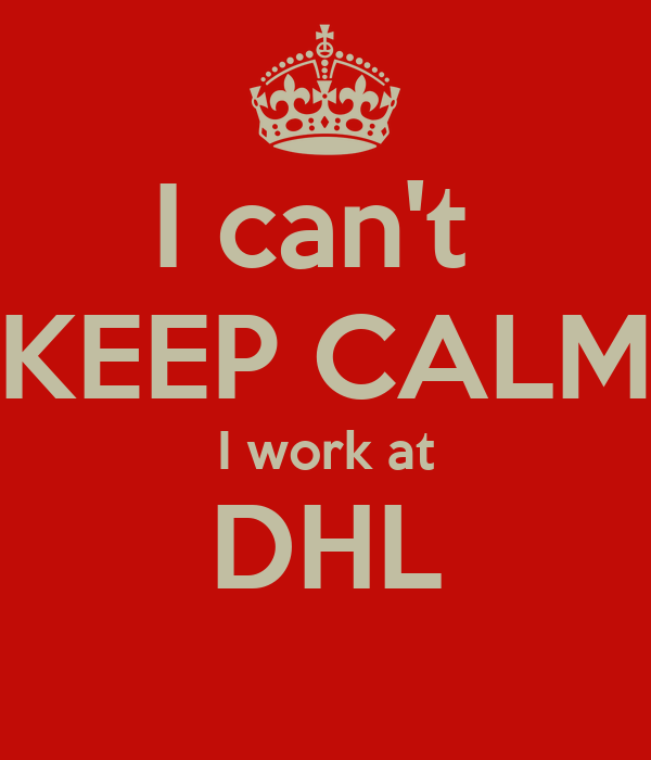 I can't  KEEP CALM I work at DHL