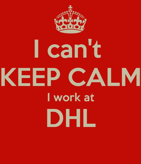 I can't  KEEP CALM I work at DHL