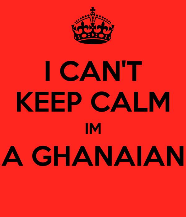 I CAN'T KEEP CALM IM A GHANAIAN