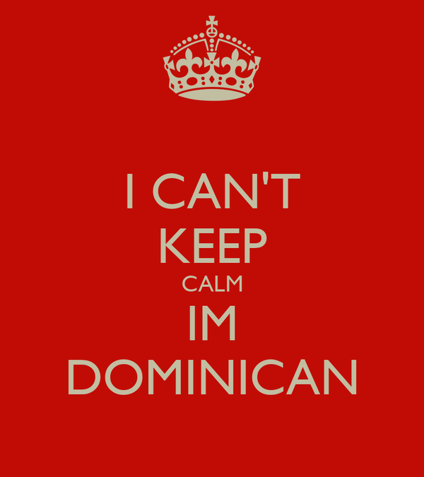 I CAN'T KEEP CALM IM DOMINICAN