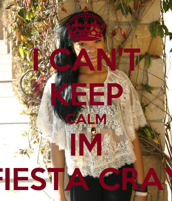 I CAN'T KEEP CALM IM FIESTA CRAY