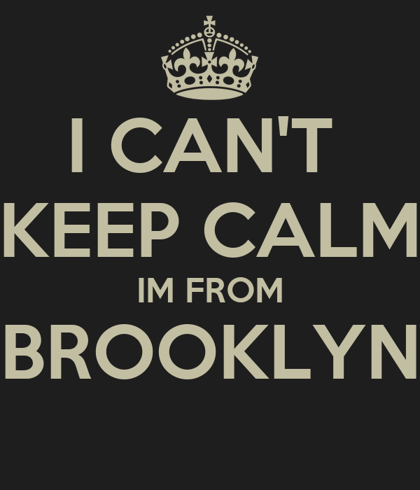 I CAN'T  KEEP CALM IM FROM BROOKLYN