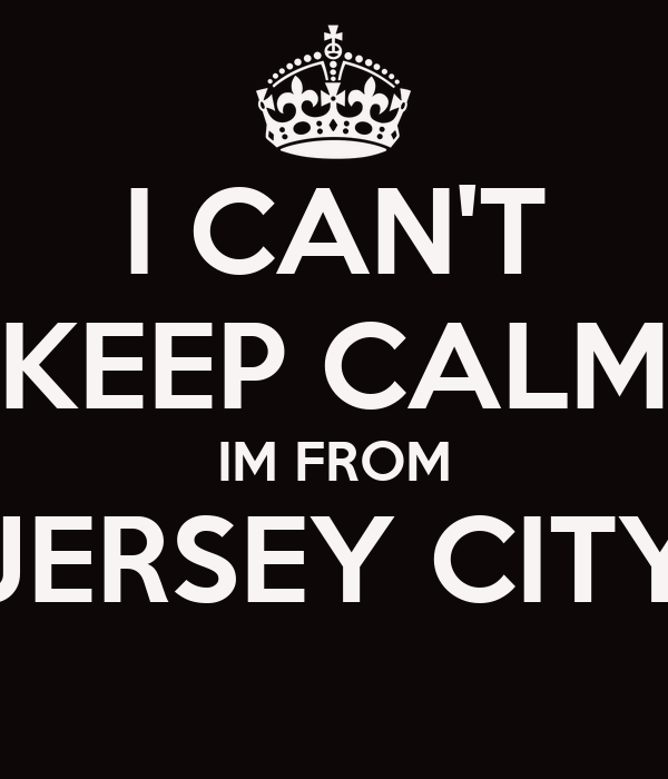 I CAN'T KEEP CALM IM FROM JERSEY CITY