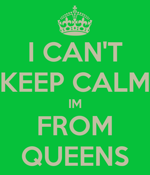 I CAN'T KEEP CALM IM FROM QUEENS