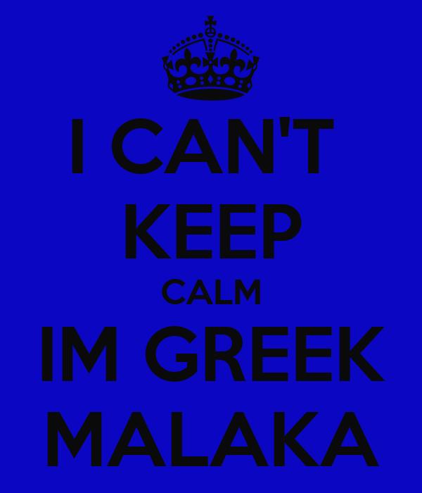 I CAN'T  KEEP CALM IM GREEK MALAKA