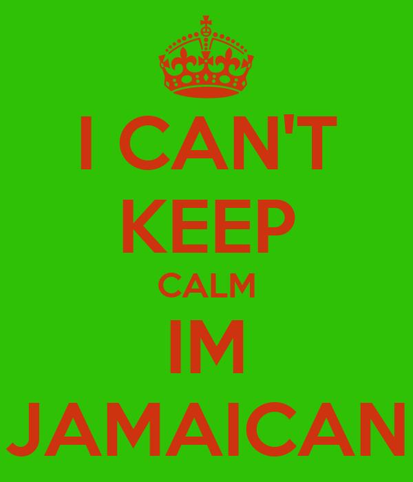 I CAN'T KEEP CALM IM JAMAICAN