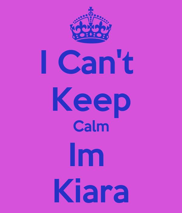 I Can't  Keep Calm Im  Kiara