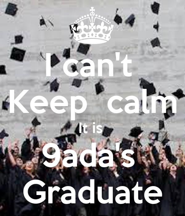 I can't  Keep  calm It is  9ada's  Graduate