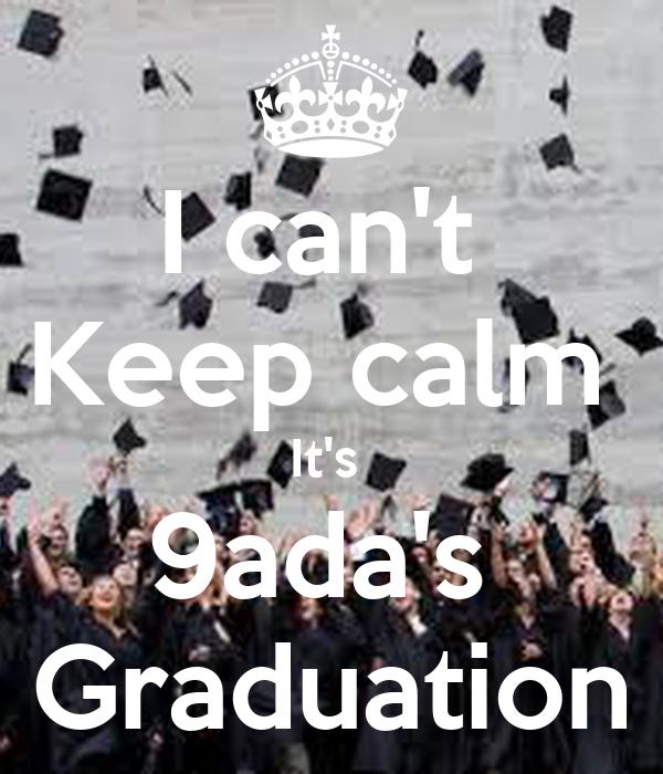 I can't  Keep calm  It's  9ada's  Graduation