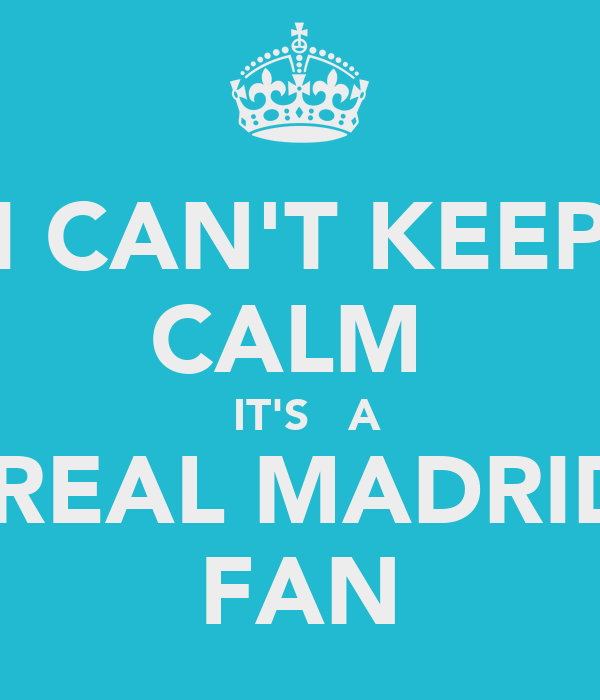 I CAN'T KEEP CALM   IT'S   A  REAL MADRID FAN