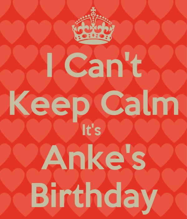 I Can't Keep Calm It's  Anke's Birthday