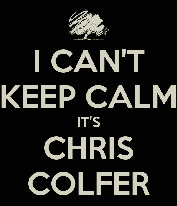 I CAN'T KEEP CALM IT'S CHRIS COLFER