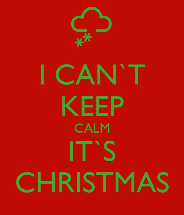 I CAN`T KEEP CALM IT`S CHRISTMAS