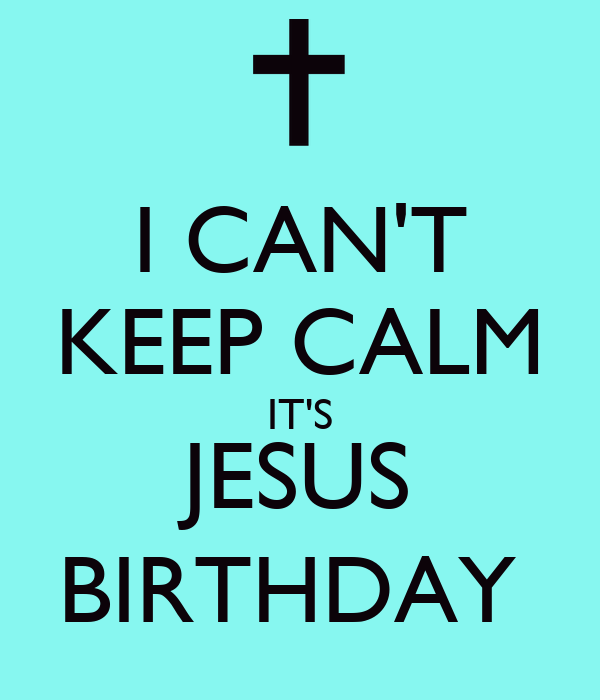 I CAN'T KEEP CALM IT'S JESUS BIRTHDAY Poster | Ra | Keep Calm-o-Matic