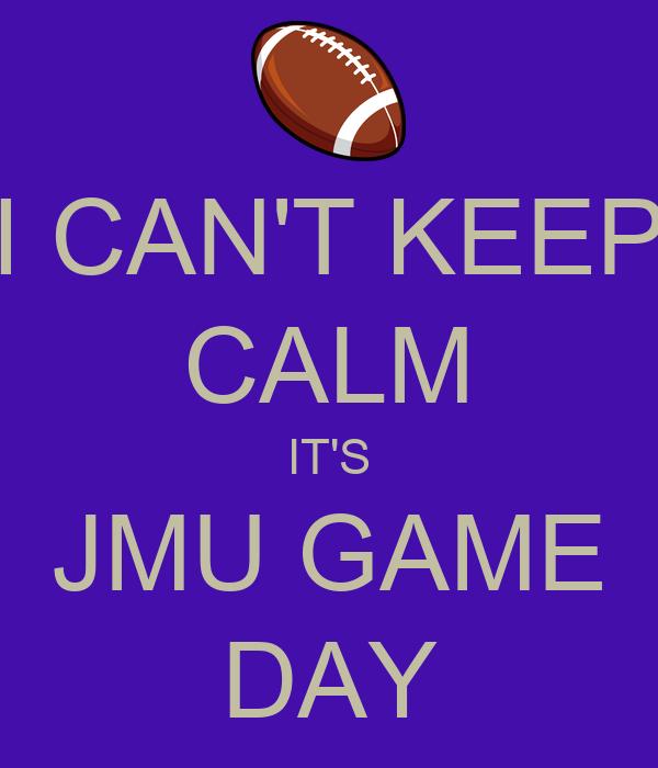 I CAN'T KEEP CALM IT'S JMU GAME DAY