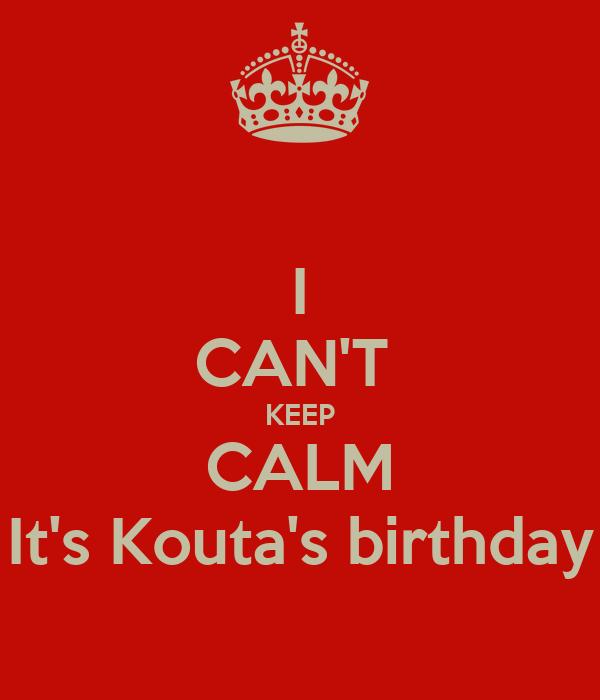 I CAN'T  KEEP CALM It's Kouta's birthday