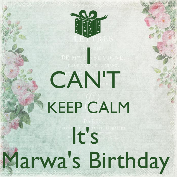 I CAN'T  KEEP CALM It's  Marwa's Birthday
