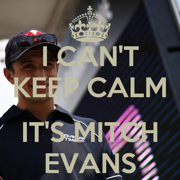 I CAN'T KEEP CALM  IT'S MITCH EVANS