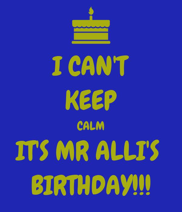 I CAN'T KEEP CALM IT'S MR ALLI'S  BIRTHDAY!!!