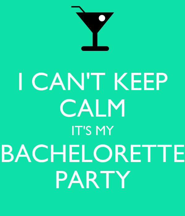 I CAN'T KEEP CALM IT'S MY BACHELORETTE PARTY