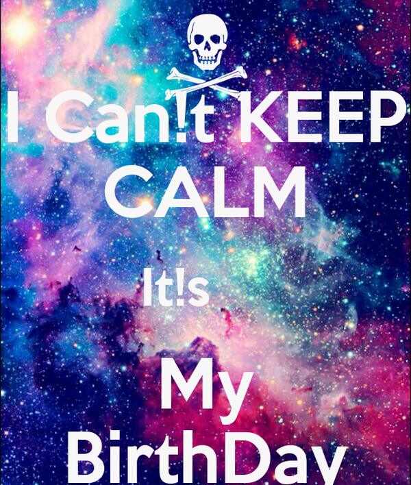 I Can!t KEEP CALM It!s     My BirthDay