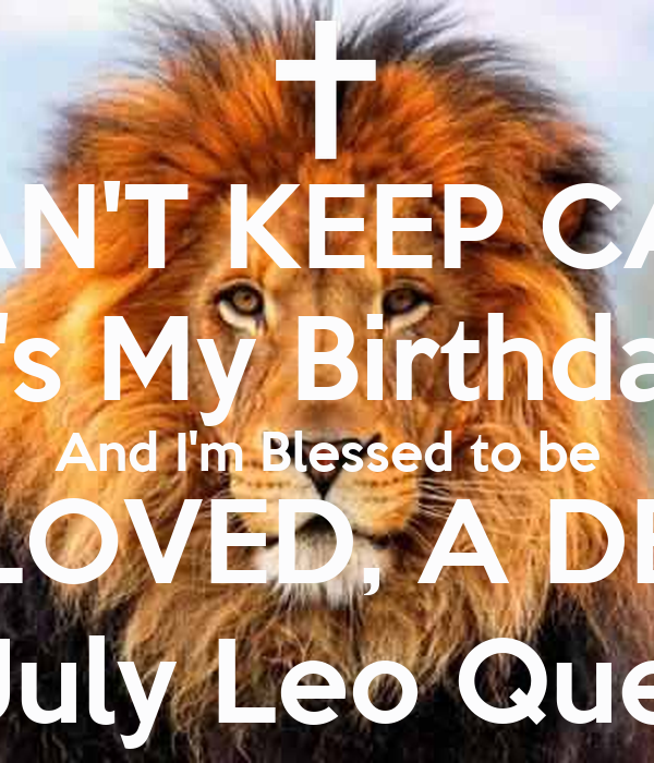 I CAN'T KEEP CALM It's My Birthday And I'm Blessed to be SAVED, LOVED, A DELTA and A  July Leo Queen!