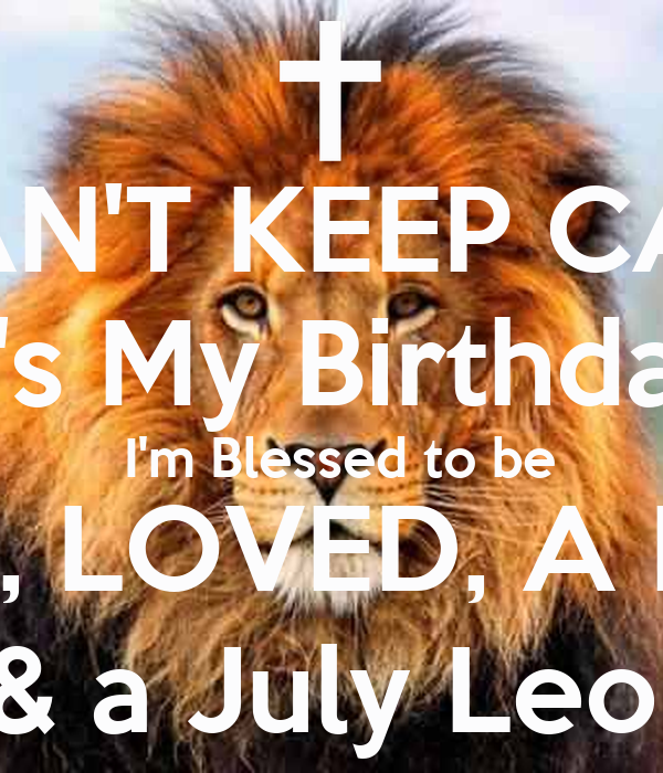 I CAN'T KEEP CALM It's My Birthday  I'm Blessed to be SAVED, LOVED, A DELTA  & a July Leo!