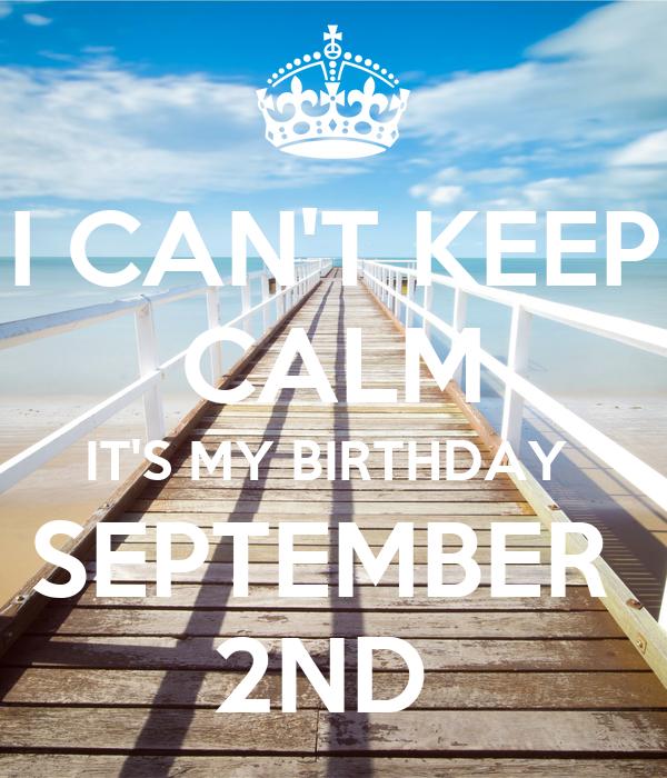 I CANu0027T KEEP CALM ITu0027S MY BIRTHDAY SEPTEMBER 2ND