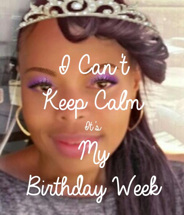 I Can't  Keep Calm It's  My Birthday Week