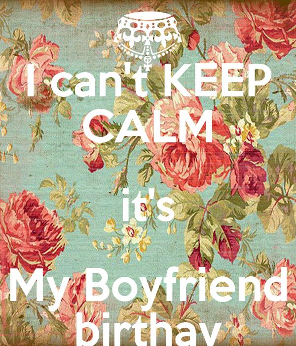 I can't KEEP CALM it's My Boyfriend birthay